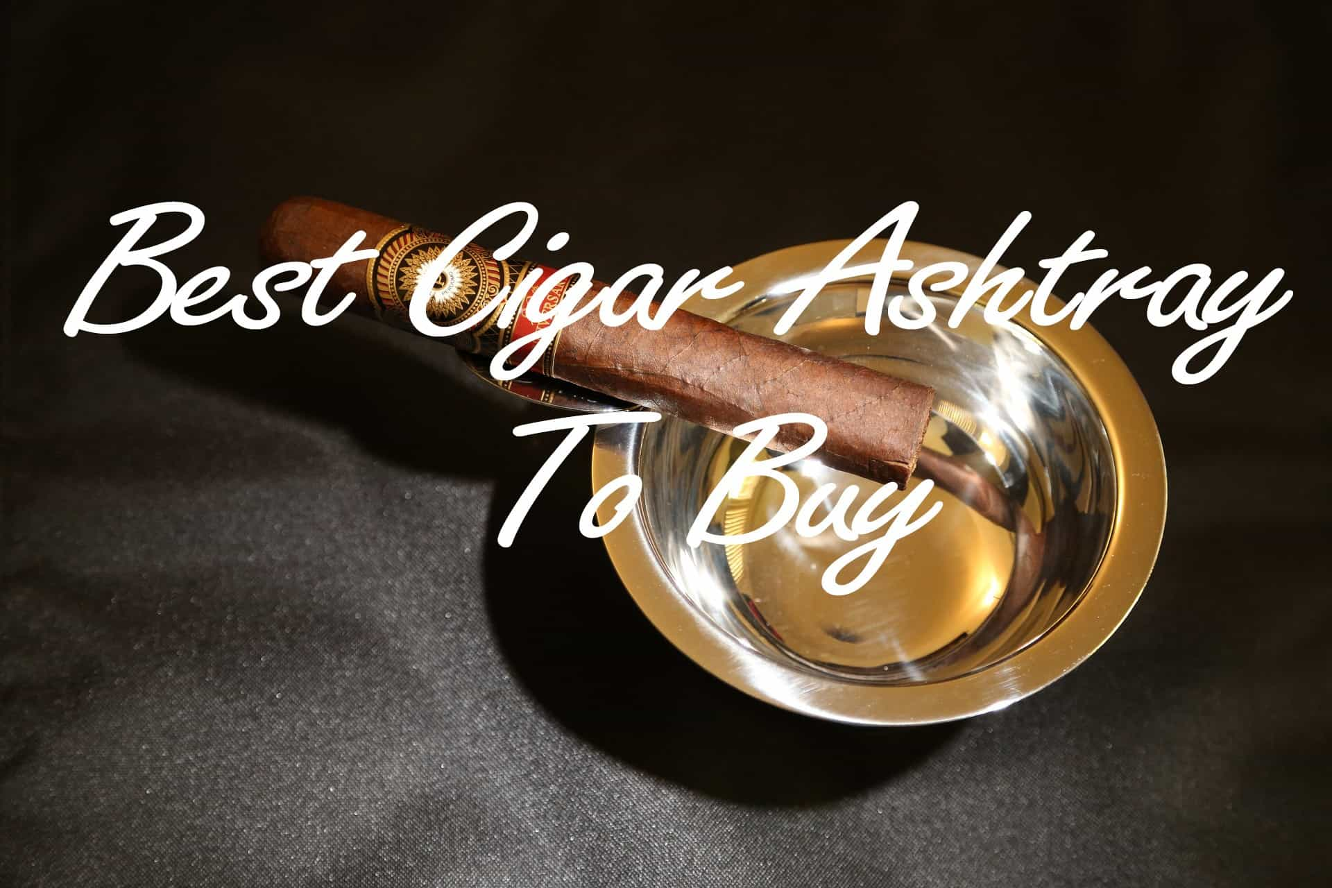 best cigar ashtray